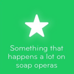 Something that happens a lot on soap operas 94