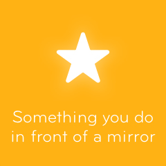 Something you do in front of a mirror 94