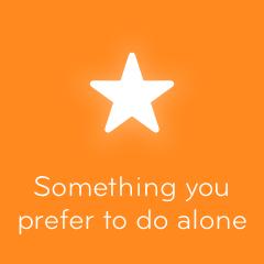 Something you prefer to do alone 94