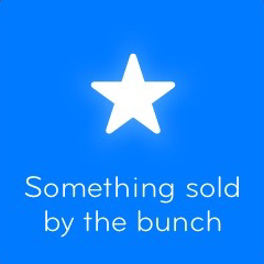 Something sold by the bunch 94