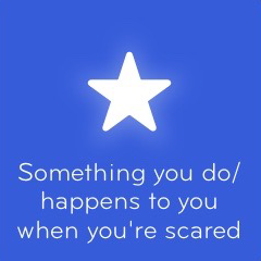 Something you do happens to you when you're scared 94