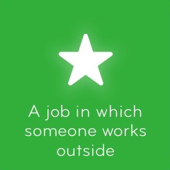 A job in which someone works outside 94