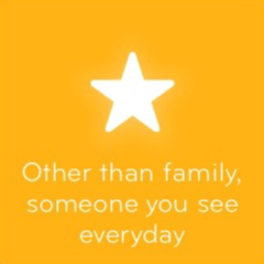 Other than family someone you see everyday 94