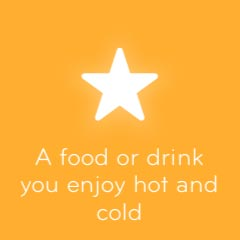 A food or drink you enjoy hot and cold 94