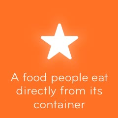 A food people eat directly from its container 94
