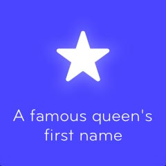 A famous queen's first name 94