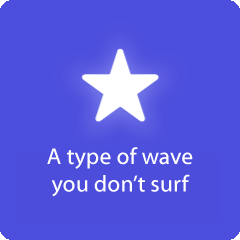 A type of wave you don't surf 94