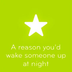 A reason you'd wake someone up at night 94
