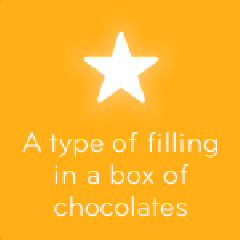 A type of filling in a box of chocolates 94