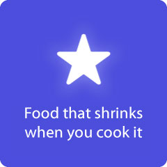 Food that shrinks when you cook it 94