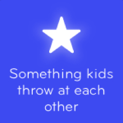 Something kids throw at each other 94