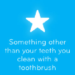 Something other than your teeth you clean with a toothbrush 94