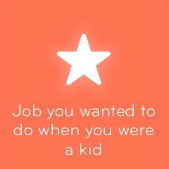 Job you wanted to do when you were a kid 94
