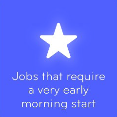 Jobs that require a very early morning start 94