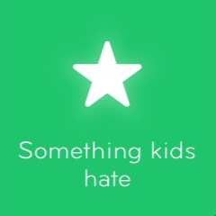 Something kids hate 94