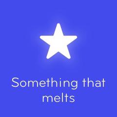 Something that melts 94