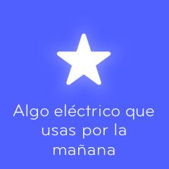 Algo eléctrico que usas por la mañana 94