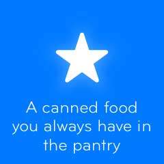 A canned food you always have in the pantry 94
