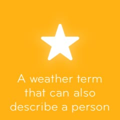 A weather term that can also describe a person 94