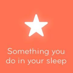 Something you do in your sleep 94