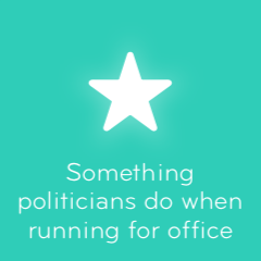 Something politicians do when running for office 94