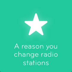 A reason you change radio stations 94
